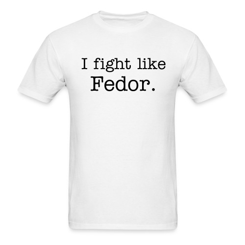 I fight like Fedor - White Tee - Men's T-Shirt