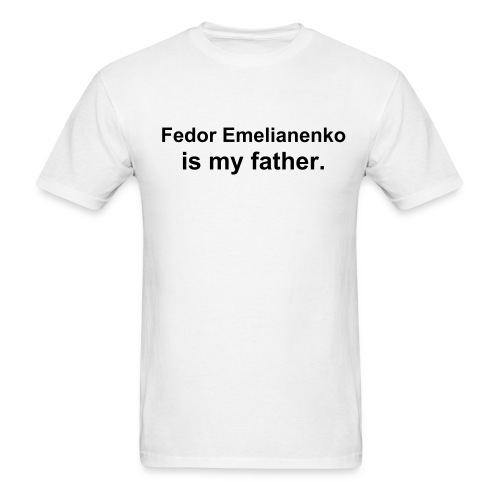 Fedor Emelianenko is my father - White Tee - Men's T-Shirt