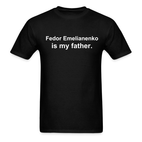 Fedor Emelianenko is my father - Black Tee - Men's T-Shirt