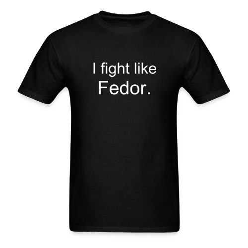 I fight like Fedor - Black Tee - Men's T-Shirt