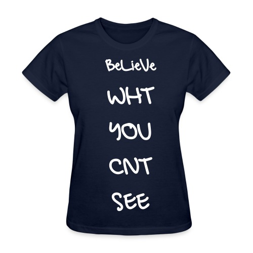believe what you Cant See - Women's T-Shirt