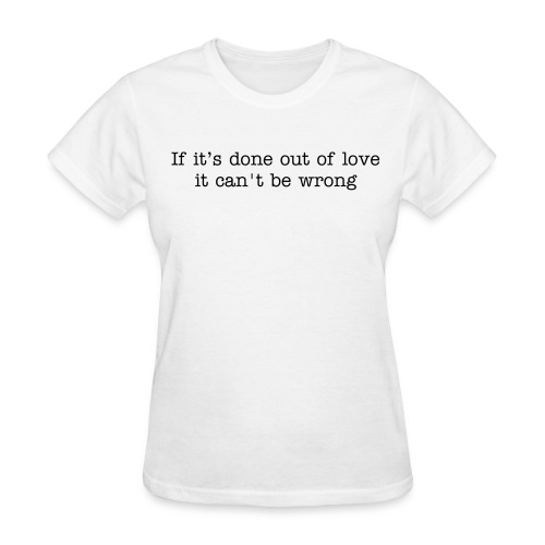 If it's done out of love... - Women's T-Shirt