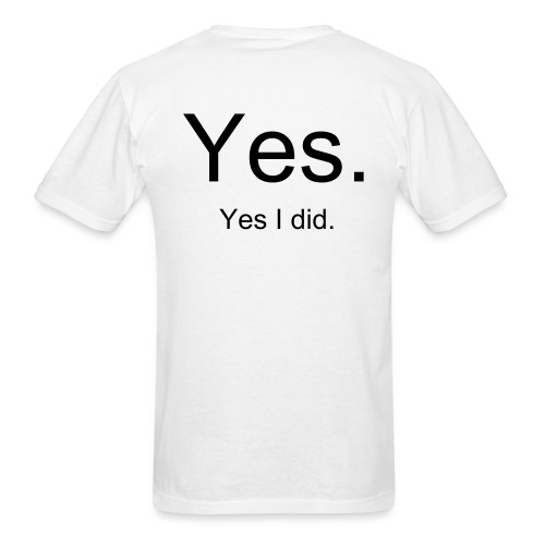 Yes I did Tee - Men's T-Shirt
