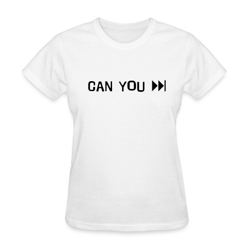 CAN YOU FASTFORWARD - Women's T-Shirt