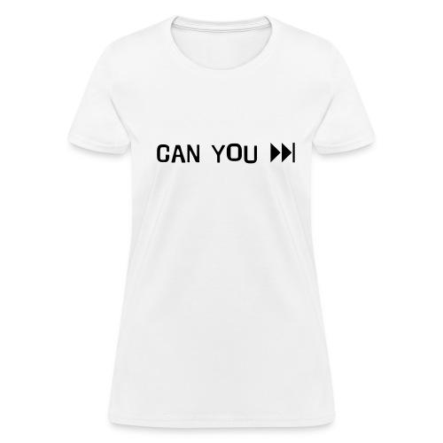 CAN YOU FASTFORWARD - Women's T-Shirt