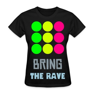 bring the rave - Women's T-Shirt