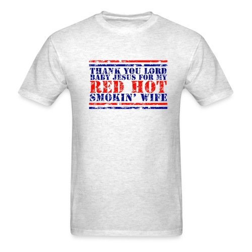 THANK YOU LORD BABY JESUS FOR MY RED-HOT SMOKIN' WIFE T-Shirt - Men's T-Shirt