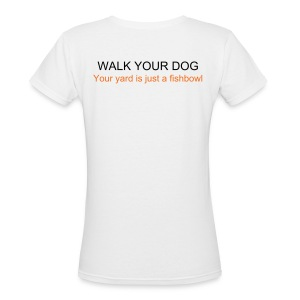 WALK YOUR DOG / Your yard is just a fishbowl - Women's V-Neck T-Shirt