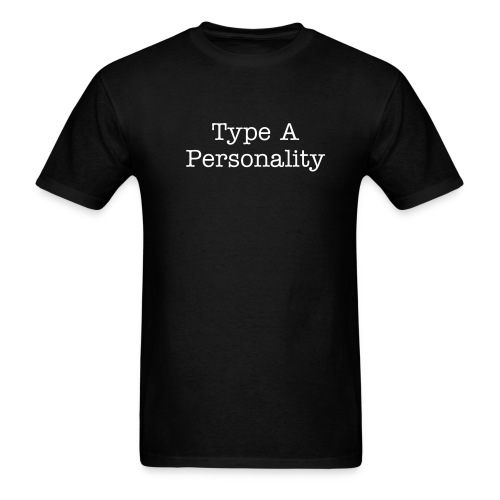 Type A Personality Dark - Men's T-Shirt