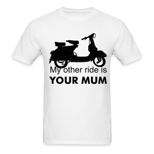 My Other Ride Is Your Mum - Men's T-Shirt