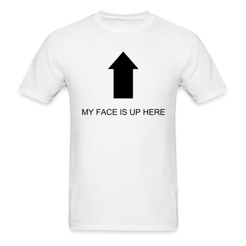 My face is up here t-shirt - Men's T-Shirt