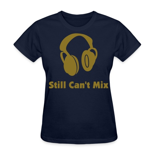 Ladies Still Can't Mix Shirt with Gold Print - Women's T-Shirt