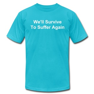 We Will Survive To Suffer Again - Men's T-Shirt by American Apparel
