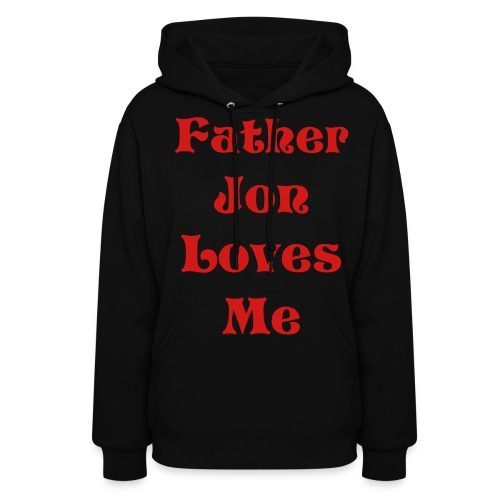Father Jon Loves Me Womes Hooded Sweatshirt - Women's Hoodie