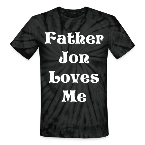 Father Jon Loves Me Tie Dye T-Shirt - Unisex Tie Dye T-Shirt