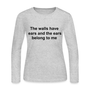 The walls have ears and the ears belong to me long sleeve femal shirt - Women's Long Sleeve Jersey T-Shirt