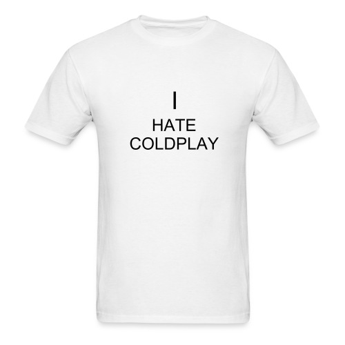 I HATE COLDPLAY - Men's T-Shirt