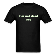 T-Shirts ~ Men's T-Shirt ~ I'M NOT DEAD YET T-Shirt GLOW IN THE DARK