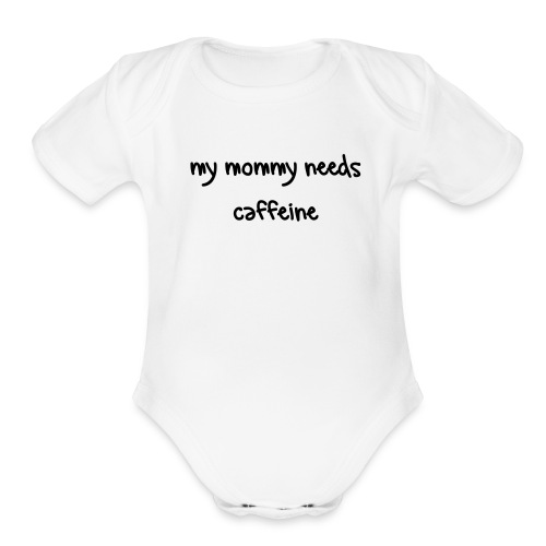 my mommy needs caffeine - Organic Short Sleeve Baby Bodysuit