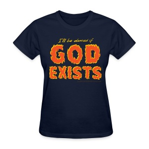 I'll be damned if God Exists - Women's T-Shirt