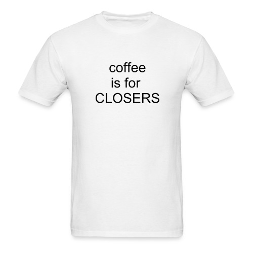 COFFEE IS FOR CLOSERS - Men's T-Shirt