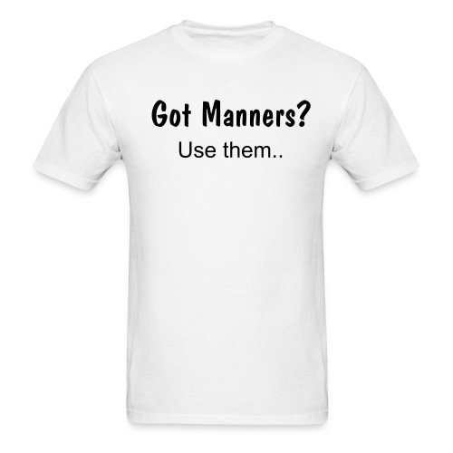 Got Manners? - Men's T-Shirt