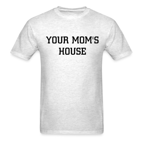 Your Mom's House Tee - Men's T-Shirt