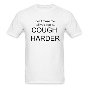 Cough Harder - Men's T-Shirt
