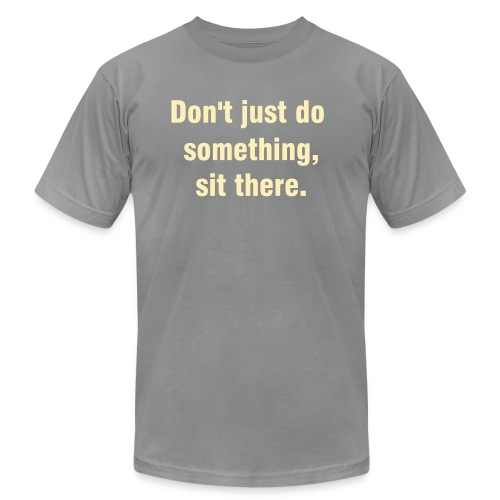 Don't just do something, sit there - Men's Fine Jersey T-Shirt