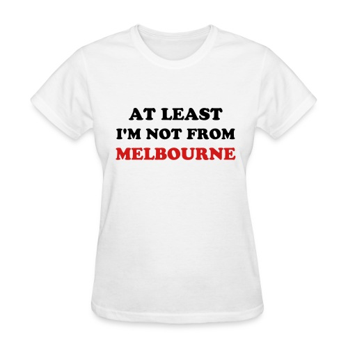 Not from Melbourne - Women's T-Shirt