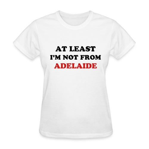 Not from Adelaide - Women's T-Shirt