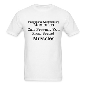 Memories Prevent Miracles - Men's T-Shirt
