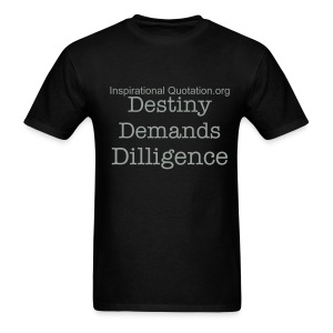 Destiny Demands Diligence - Men's T-Shirt