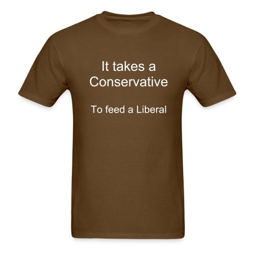 It takes a conservative to feed a liberal. - Men's T-Shirt