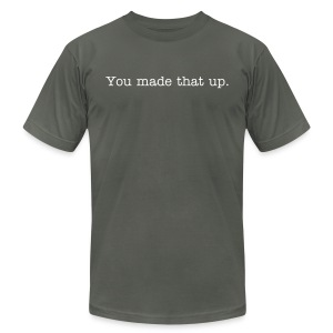 You Made That Up - Men's Fine Jersey T-Shirt