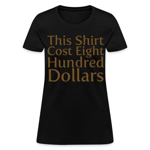 800 Dollar Shirt - Women's T-Shirt