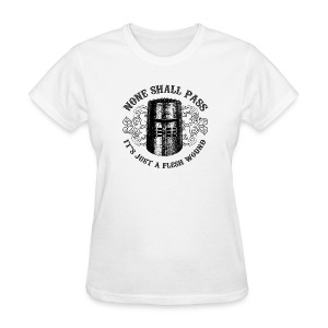 BLACK KNIGHT HELMET - NONE SHALL PASS, IT'S JUST A FLESH WOUND - Women's T-Shirt