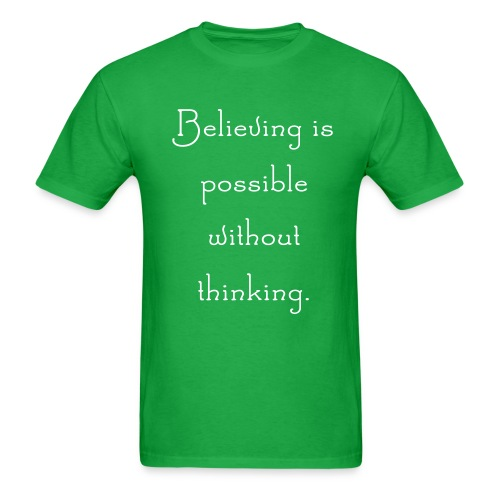 Believing Takes Thought - Men's T-Shirt