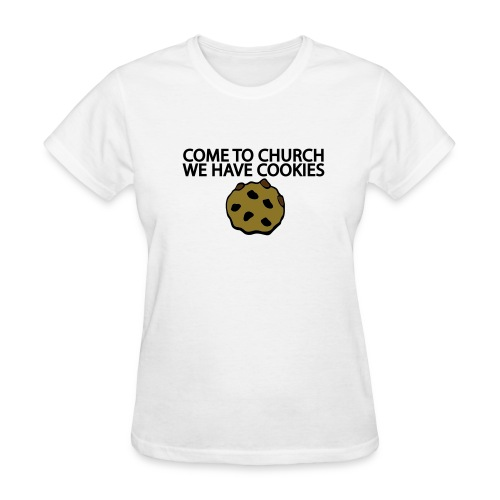 come to church we have cookies - Women's T-Shirt