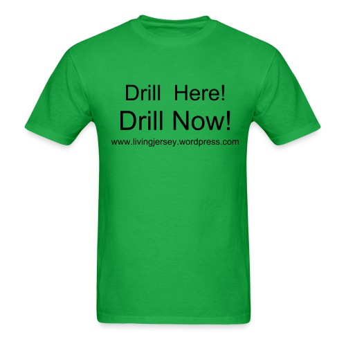 Drill Here Drill Now - Men's T-Shirt