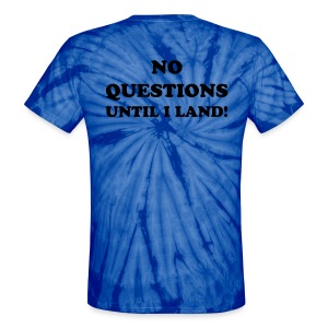 TIE DYE SHIRT/NO QUESTIONS UNTIL I LAND - Unisex Tie Dye T-Shirt