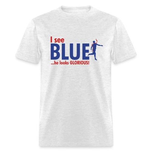 I see Blue...he looks Glorious - Men's T-Shirt