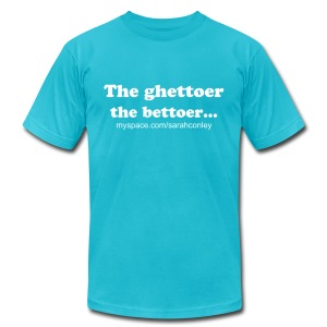 The gettoer the bettoer... - Men's T-Shirt by American Apparel