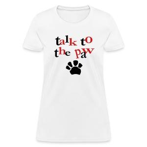 Talk To The Paw Womens Tee - Women's T-Shirt