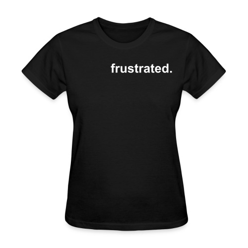 FRUSTRATED (classic black) - Women's T-Shirt
