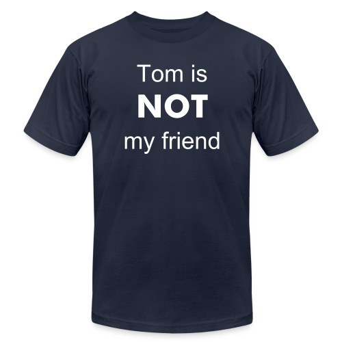 Tom is NOT my friend - Men's Fine Jersey T-Shirt