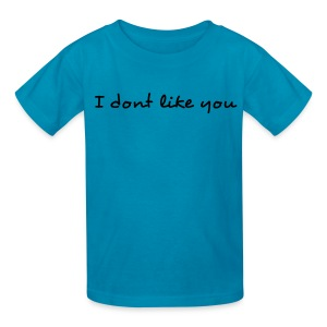 I Dont Like You Black Writing Kids T Shirt - Kids' T-Shirt