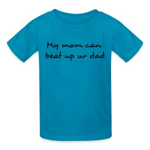 My Mom Can Beat Up Your Dad Kids T Shirt - Kids' T-Shirt