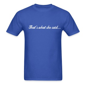 That's What She Said T-Shirt - Men's T-Shirt