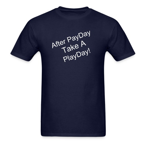 After PayDay take a PlayDay - Men's T-Shirt